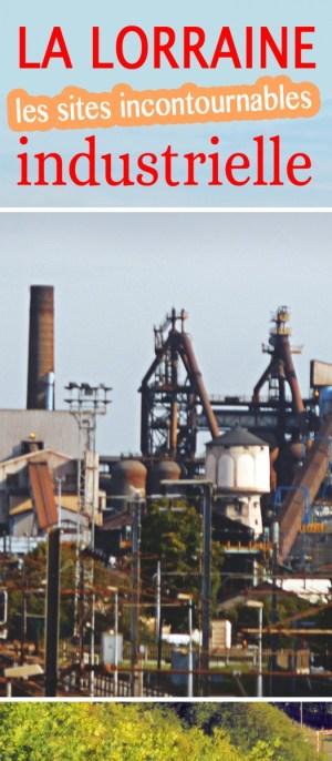 La Lorraine industrielle : les sites incontournables