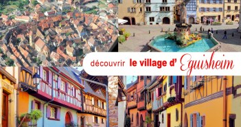 Le village d'Eguisheim en Alsace © French Moments
