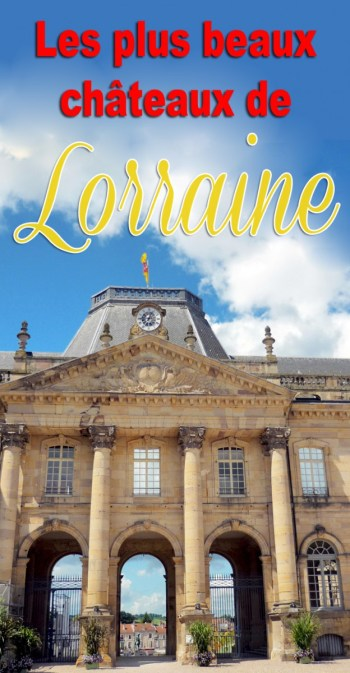 Les plus beaux châteaux de Lorraine © French Moments
