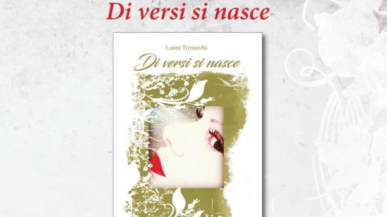 Di versi si nasce, Raccolta Poetica di Laura Trimarchi con Introduzione di Barbara Alberti