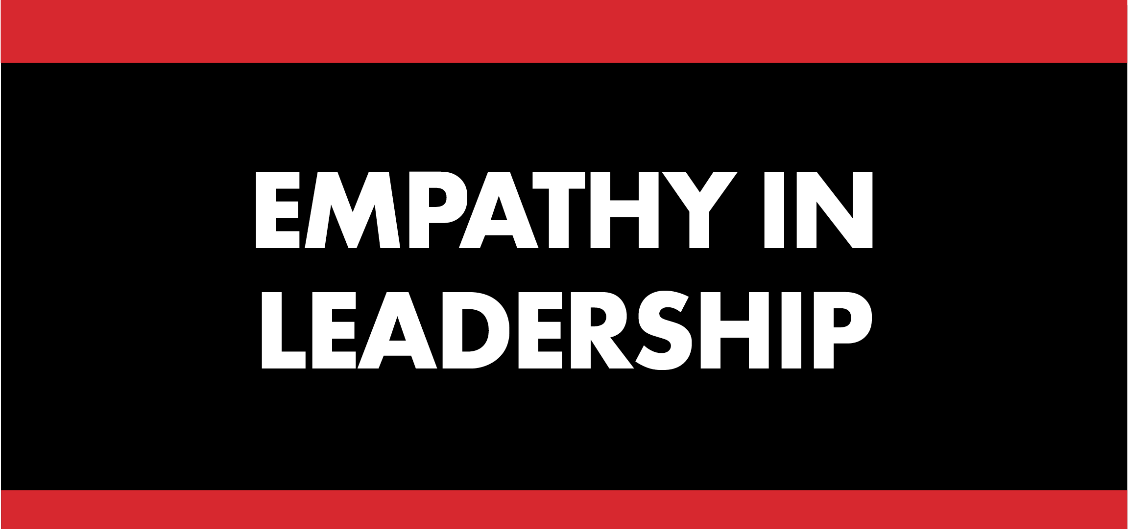 Empathy in Leadership – Why It Matters
