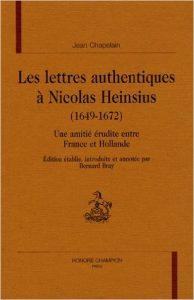 """Artisan de la doctrine classique, auteur de La Pucelle, Jean Chapelain (1595-1674) fut aussi un épistolier prolifique, qui entretenait avec les membres de la """" République des Lettres """" une correspondance régulière."""