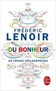 """jamais trop tard pour le bonheur : Frédéric Lenoir, """"Du bonheur, un voyage philosophique"""