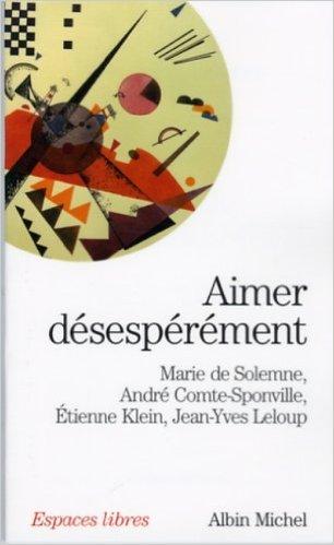 Posséder, ce n'est pas aimer : Aimer désepérément Poche – 3 mai 2006 de Marie de Solemne (Auteur), André Comte-Sponville (Auteur), Etienne Klein (Auteur), & 1 plus
