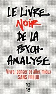 Psychanalyse freudienne « Le Livre noir de la psychanalyse proposait un débat sain, utile. Les adversaires ont décidé qu'il n'aurait pas lieu. » Michel Onfray