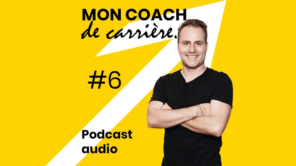 Podcast - Mon Coach De Carrière - Épisode 6