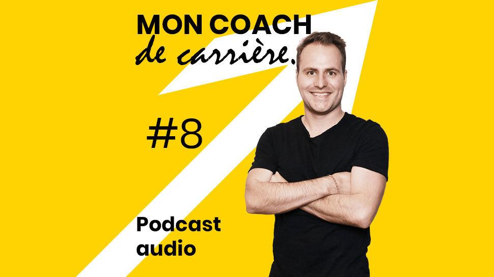 Podcast - Mon Coach De Carrière - Épisode 8