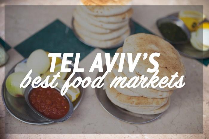 Tel Aviv's Best Food Markets