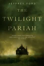 The Twilight Pariah by Jeffrey Ford (Tor Novellas)