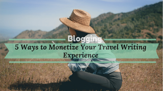 How to Monetize your travel writing experience