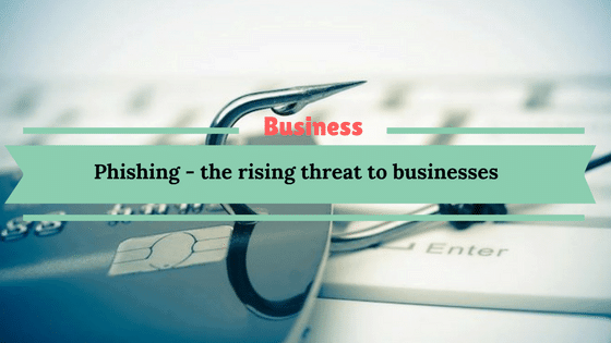 Phishing - the rising threat to businesses
