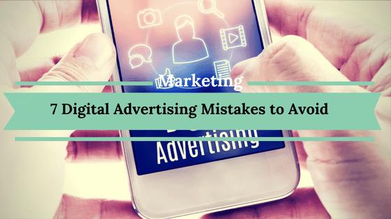 7 Digital Advertising Mistakes to Avoid