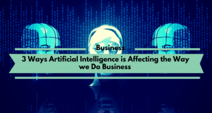 3 Ways Artificial Intelligence is Affecting the Way we Do Business.png