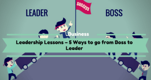 Leadership Lessons – 5 Ways to go from Boss to Leader