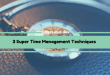 3 Super Time Management Techniques
