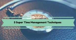 3 Super Time Management Techniques