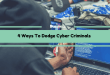 4 Ways To Dodge Cyber Criminals