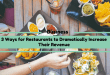 3 Ways for Restaurants to Dramatically Increase Their Revenue