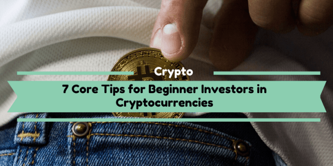 7 Core Tips for Beginner Investors in Cryptocurrencies