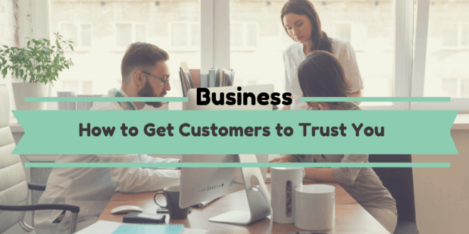 How to Get Customers to Trust You
