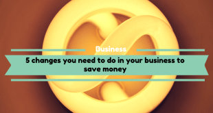 5 changes you need to do in your business to save money