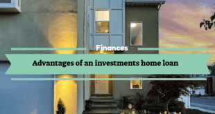 Advantages of an investments home loan
