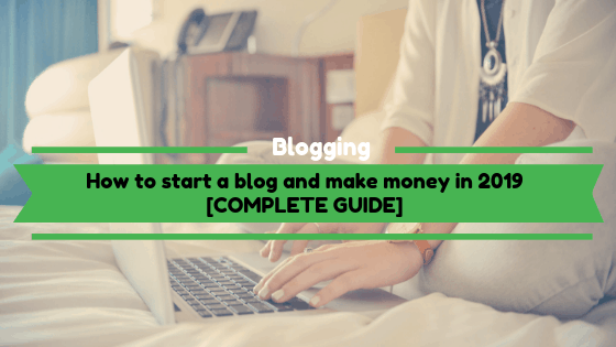 How To Start A Blog And Make Money in 2019