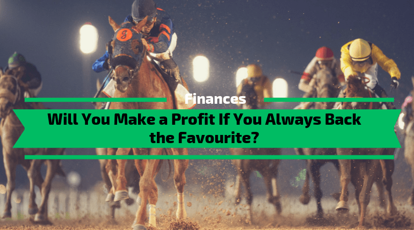 Make a Profit If You Always Back the Favourite