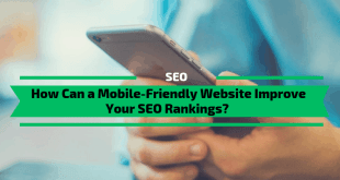 How Can a Mobile-Friendly Website Improve Your SEO Rankings