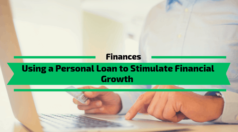 Using a Personal Loan to Stimulate Financial Growth