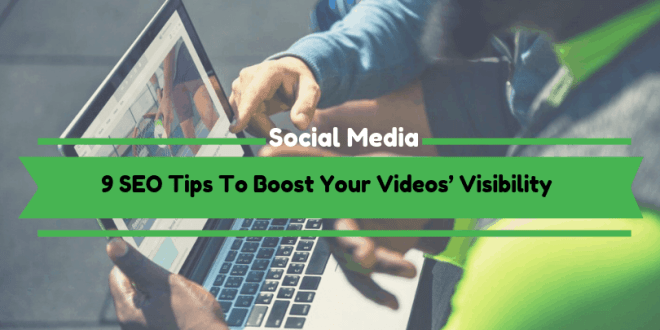 9 SEO Tips To Boost Your Videos' Visibility