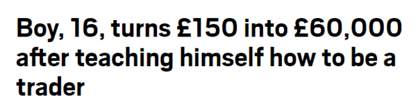 16-year-old boy turned £150 to £60,000 in one year surely adds more fuel into the fire.