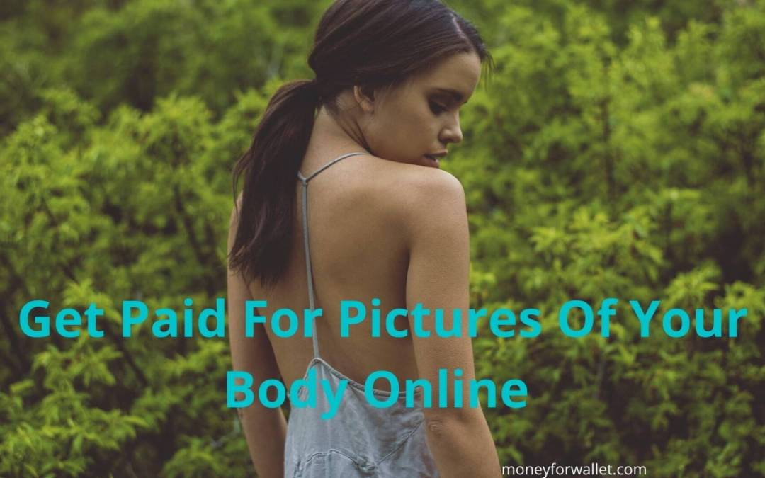 Get Paid For Pictures Of Your Body Online