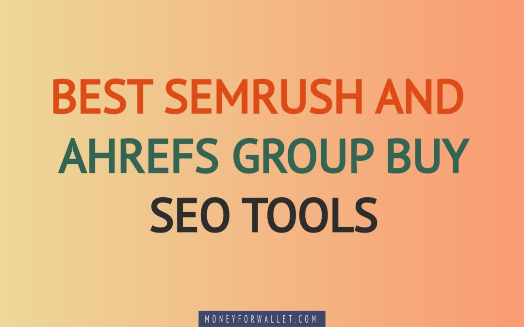 Semrush And Ahrefs Group Buy SEO Tools In 2021