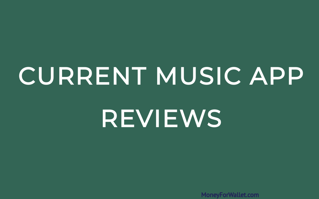 Current Music APP Reviews: Earn $600/Year By Listening To Music