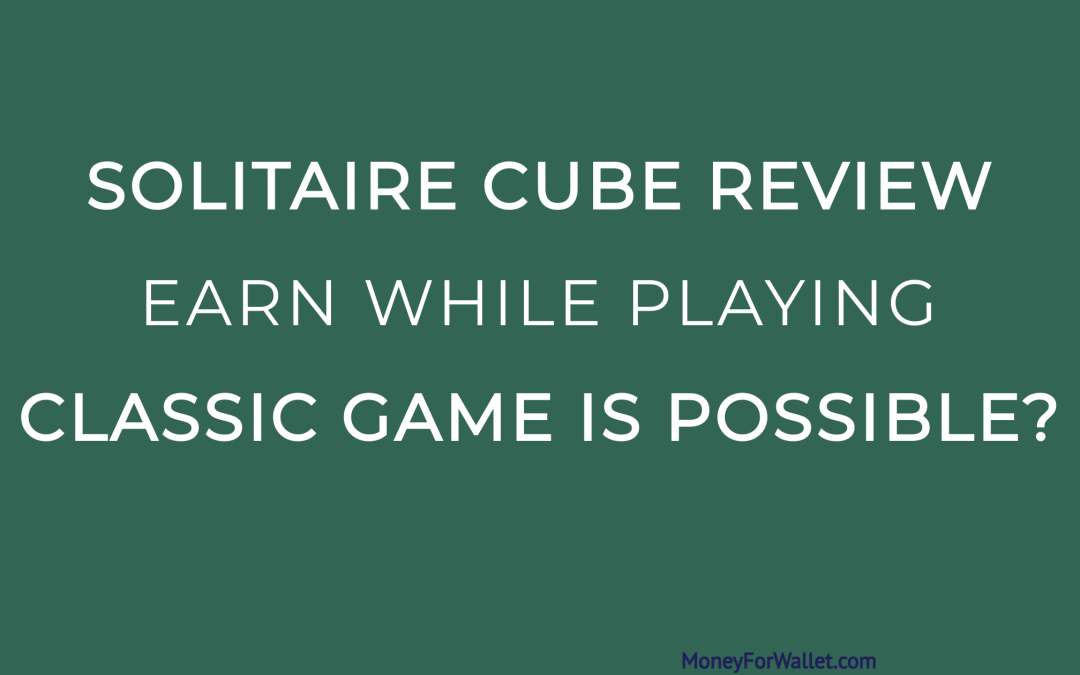 Solitaire Cube Review: Earning Money While Playing Classic Game Is Possible?