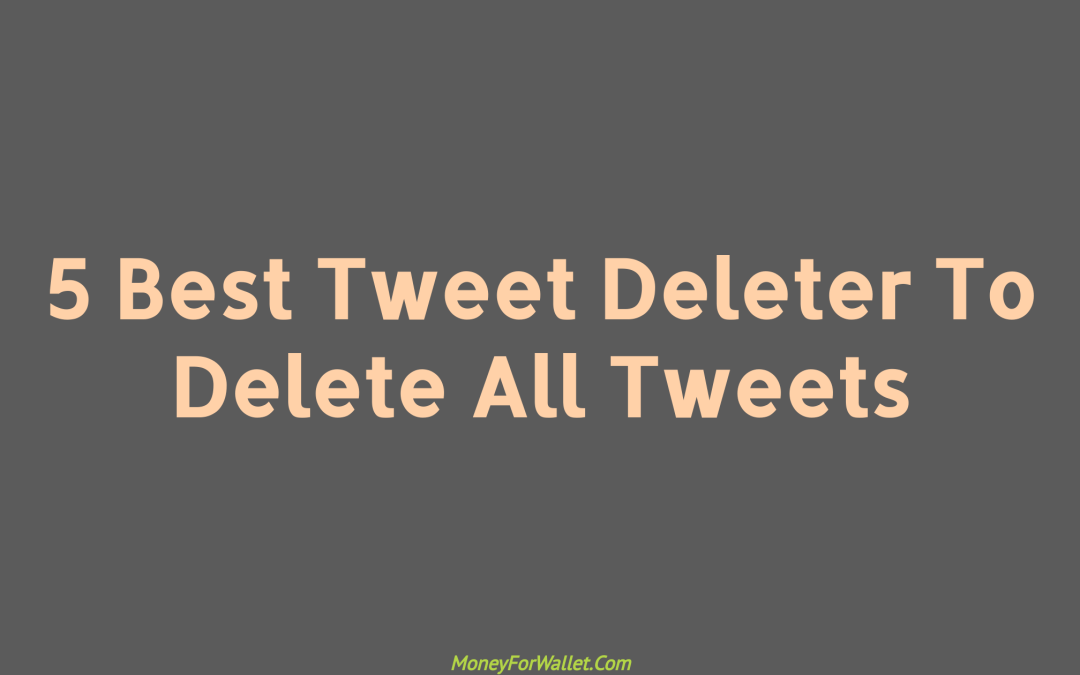 How To Delete Tweets: 5 Best Tweet Deleter To Delete Old Tweets and Likes