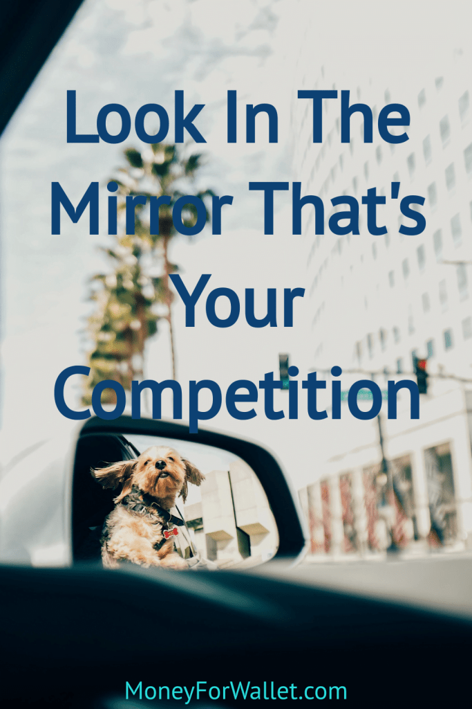 LOOK IN THE MIRROR, THAT'S YOUR OPPONENT