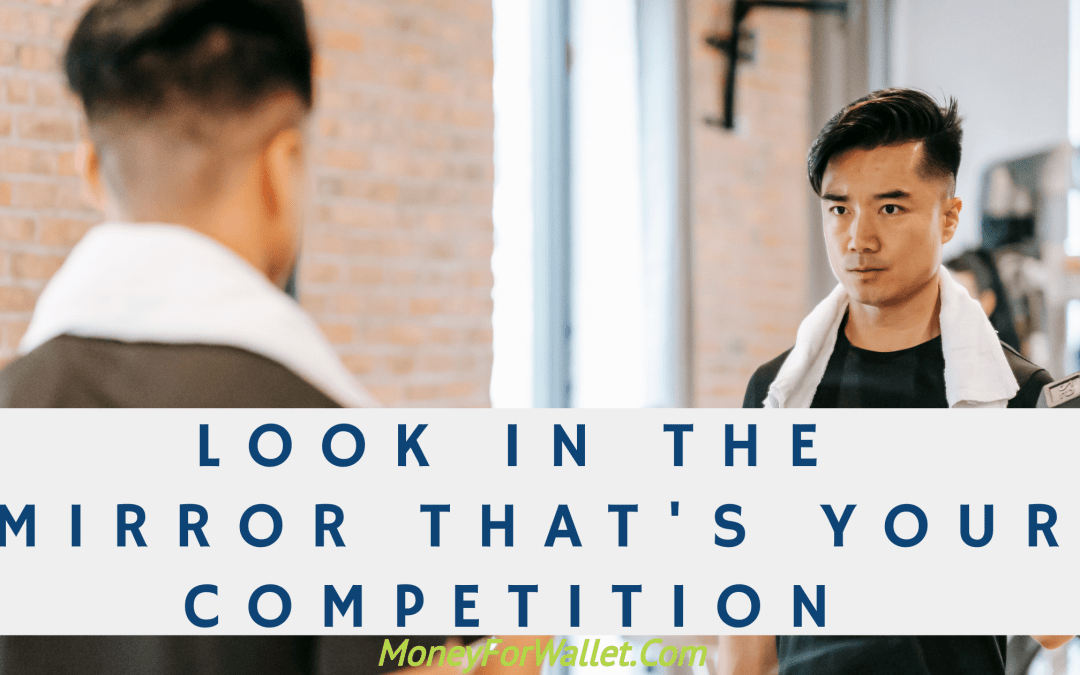 Look In The Mirror That's Your Competition – Motivating Thoughts