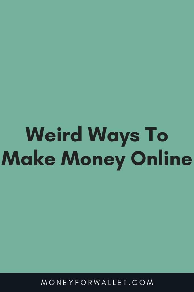 Weird Ways To Make Money OnlineWeird Ways To Make Money Online