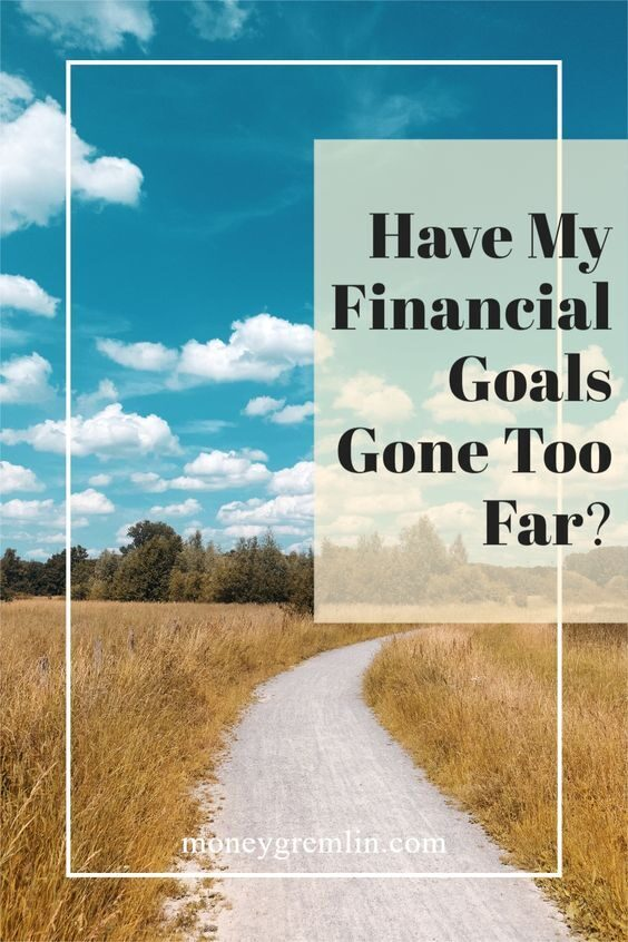 Have my financial goals gone too far?