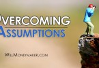 Overcoming Assumptions