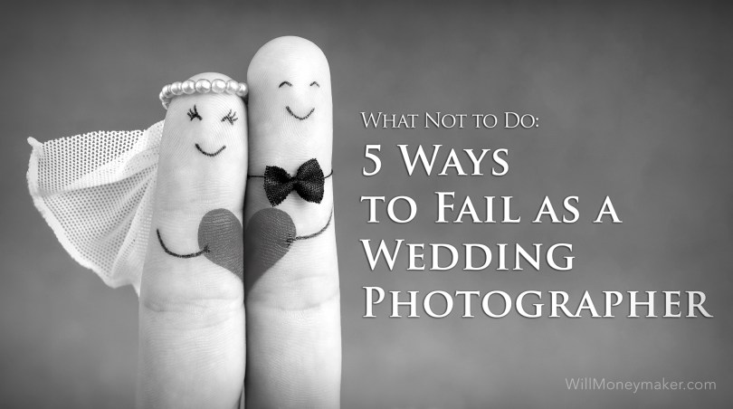 What Not to Do: 5 Ways to Fail as a Wedding Photographer