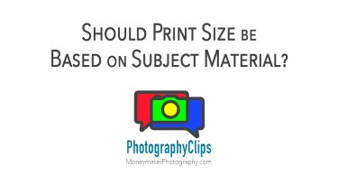 Should Print Size be Based on Subject Material?