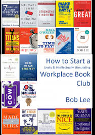 How to Start a Culture-Boosting, Career-Enhancing, Lively & Intellectually Stimulating Business Book ClubBy Bob Lee