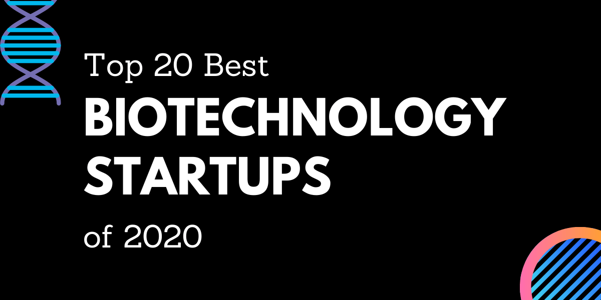 Biotech Startups – Top 20 Biotechnology Startups of 2020