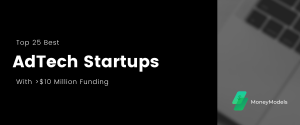 """Top 25 Best AdTech Startups With $10+ Million Funding<span class=""""wtr-time-wrap after-title""""><span class=""""wtr-time-number"""">25</span> min read</span>"""