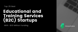 """Top 25 Best Educational and Training Services (B2C) Startups With $10+ Million Funding<span class=""""wtr-time-wrap after-title""""><span class=""""wtr-time-number"""">21</span> min read</span>"""