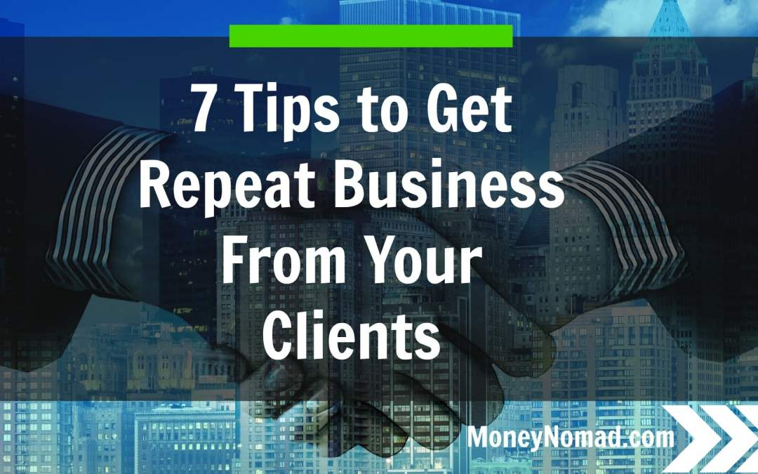 7 Tips to Get Repeat Business from Your Clients