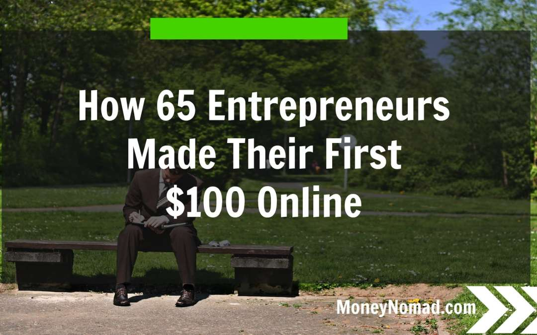 How 65 Entrepreneurs Made Their First $100 Online